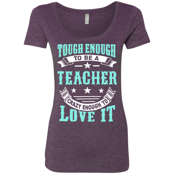 Tough Enough to be a Teacher Crazy Enough to Love It Next Level Ladies Triblend Scoop - TeachersLoungeShop - 4