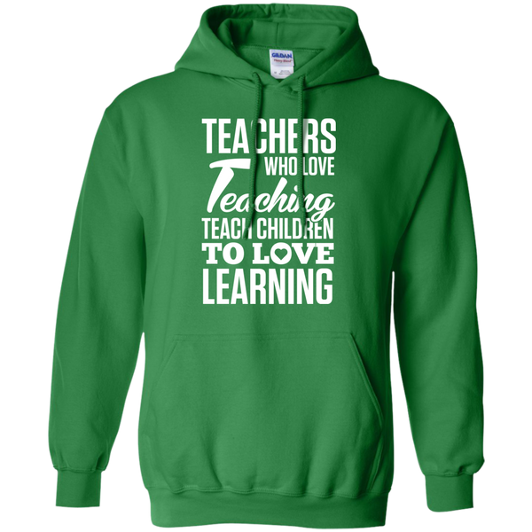 Teachers who love Teaching Teach Children  to love Learning Pullover Hoodie 8 oz - TeachersLoungeShop - 8