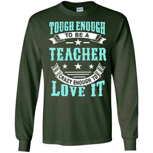 Tough Enough to be a Teacher Crazy Enough to Love It LS Ultra Cotton Tshirt - TeachersLoungeShop - 3