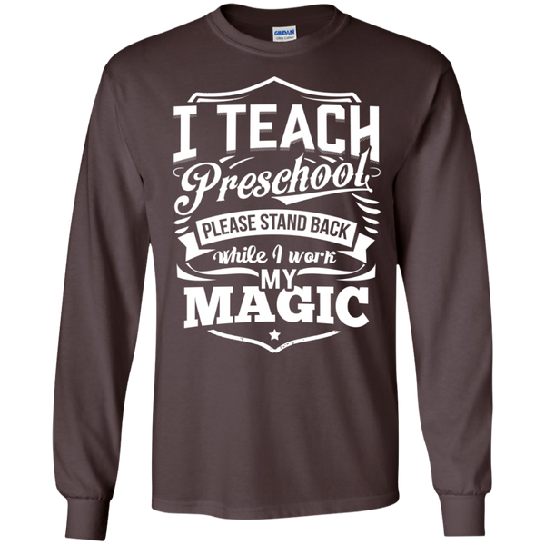 I Teach Preschool please stand while I work my magic ls Tshirt - TeachersLoungeShop - 2