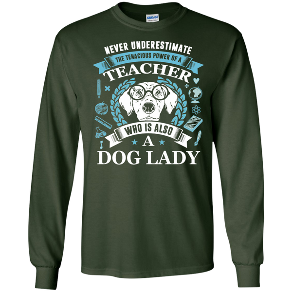 Never Underestimate the Tenacious Power of a Teacher who is also a Dog Lady LS Ultra Cotton Tshirt - TeachersLoungeShop - 4