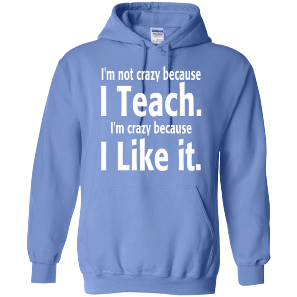 I'm not Crazy because i Teach I'm Crazy because i Like it T-shirt Hoodie - TeachersLoungeShop - 1