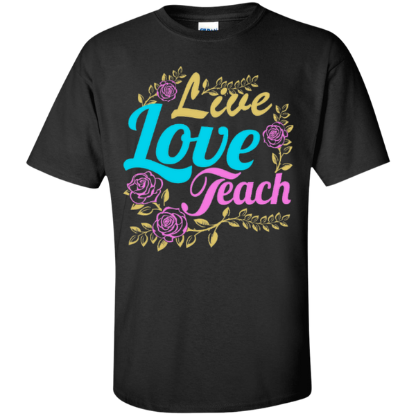 Teacher Live Love Teach T-Shirt - TeachersLoungeShop - 1