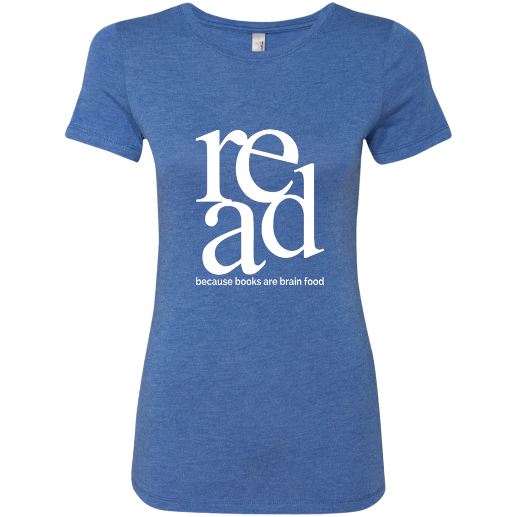 Read Because Books Are Brain Food Next Level Ladies Triblend T-Shirt - TeachersLoungeShop - 1