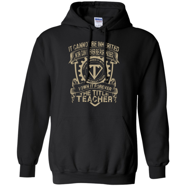It cannot be inherited nor it ever be purchased I own it forever the title Teacher Hoodie 8 oz - TeachersLoungeShop - 1