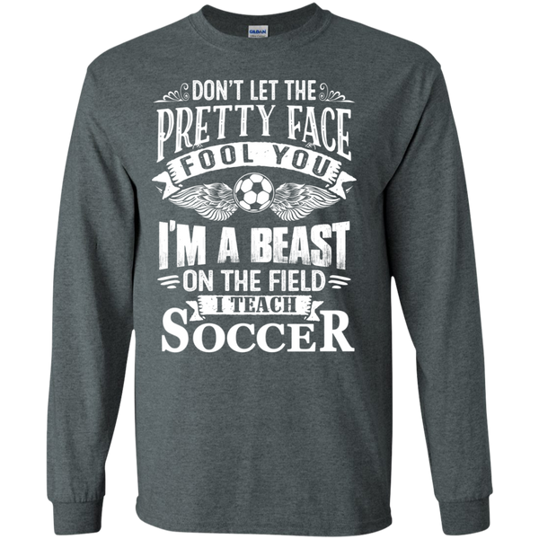 Dont Let the Pretty Face Fool You I'm a Beast on the Field I Teach Soccer LS Ultra Cotton Tshirt - TeachersLoungeShop - 6