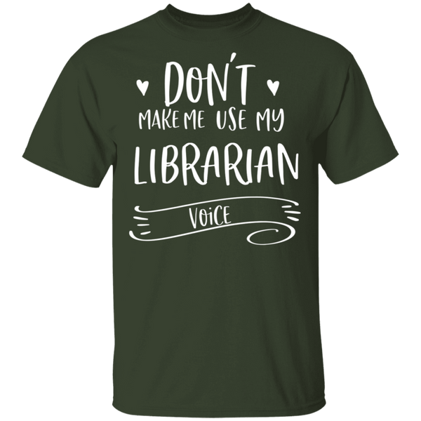 Don't Make Me use my librarian voice  5.3 oz. T-Shirt