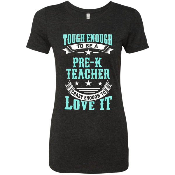 Tough Enough to be a Pre K Teacher Crazy Enough to Love It Next Level Ladies Triblend T-Shirt - TeachersLoungeShop - 4