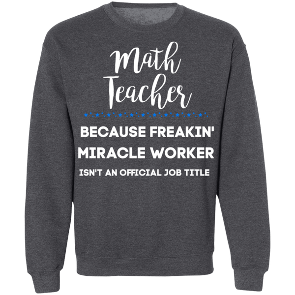 Math Teacher miracle worker Sweatshirt  8 oz.