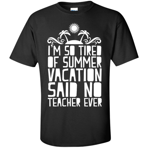 I'm So Tired of Summer Vacation Said No Teacher ever  T-Shirt - TeachersLoungeShop - 1