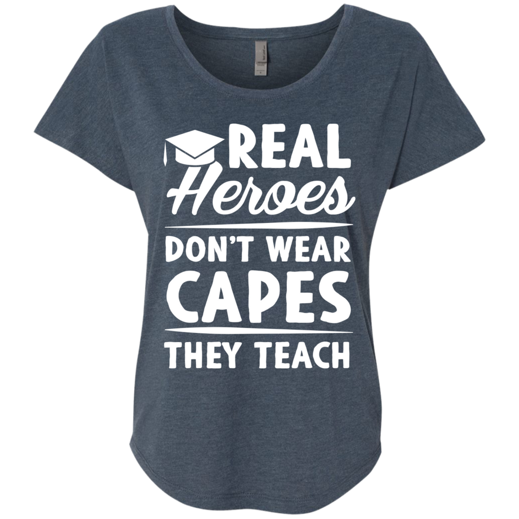 Real Heroes Dont wear capes They Teach  Next Level Ladies Triblend Dolman Sleeve - TeachersLoungeShop - 1