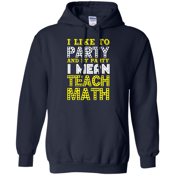I Like to Party and by Party I mean Teach Math  Hoodie 8 oz - TeachersLoungeShop - 2