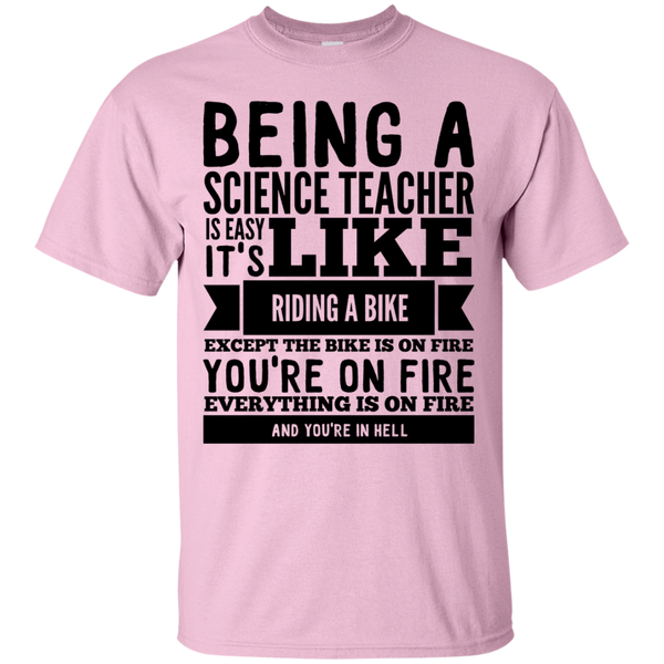 Being a Science Teacher is easy it's like riding a bike except the bike is on fire you're on fire everything is on fire you are in hell  T-Shirt