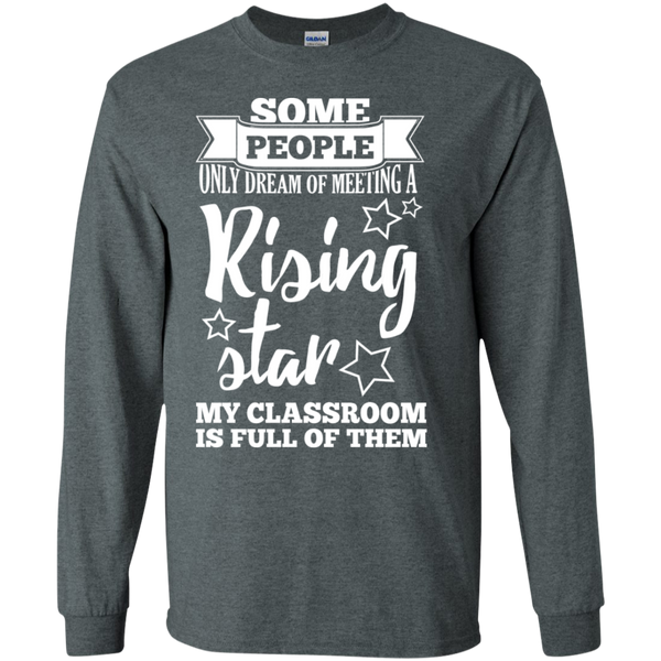 Some people only dream of meeting a rising star LS Ultra Cotton Tshirt - TeachersLoungeShop - 9
