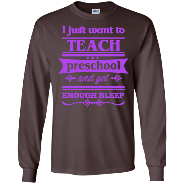 I Just want to Teach PreSchool and get Enough Sleep LS Tshirt - TeachersLoungeShop - 3