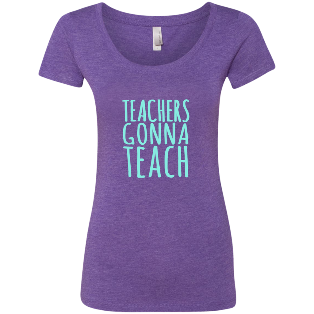 Teachers Gonna Teach Next Level Ladies Triblend Scoop - TeachersLoungeShop - 1