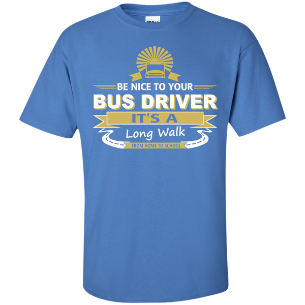 Be Nice to your Bus Driver It's a Long Walk from Home to School Cotton T-Shirt - TeachersLoungeShop - 6