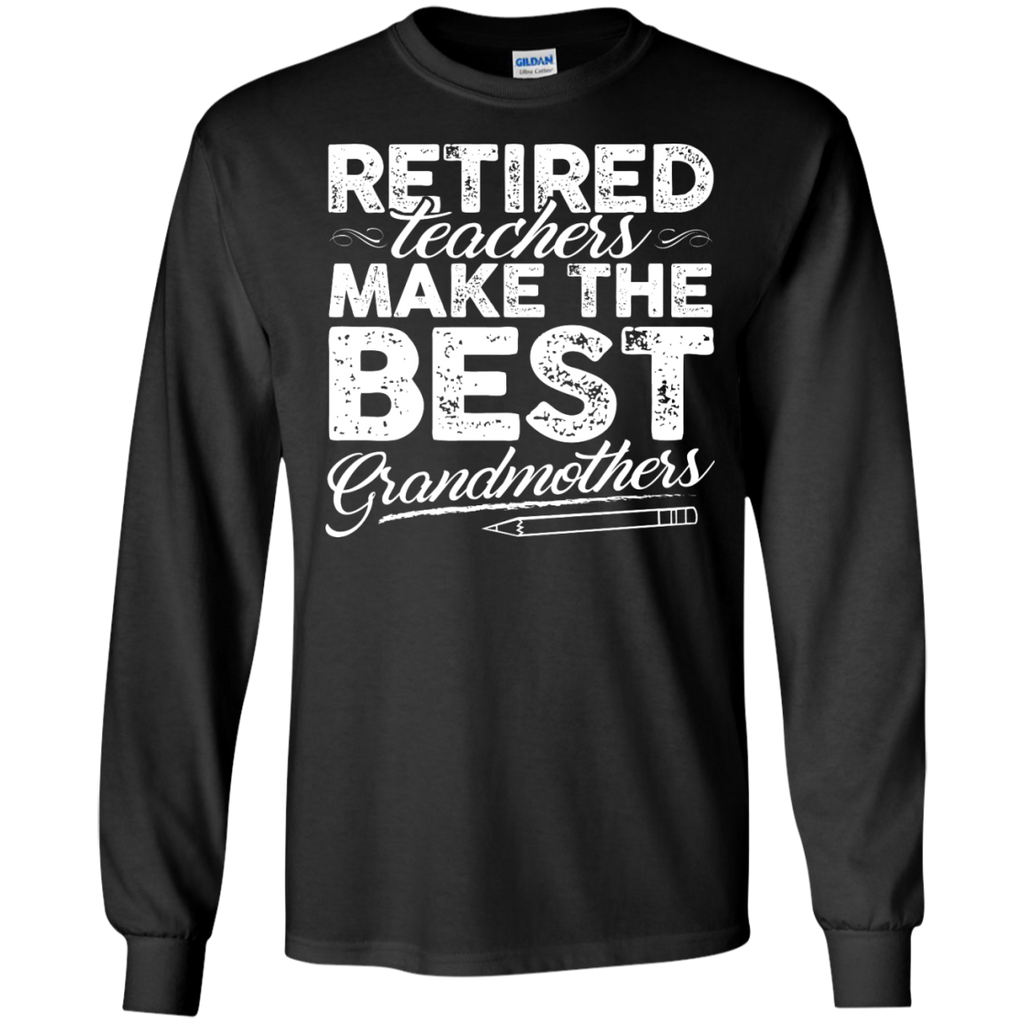 Retired Teachers make the best grandmothers LS Cotton Tshirt - TeachersLoungeShop - 1