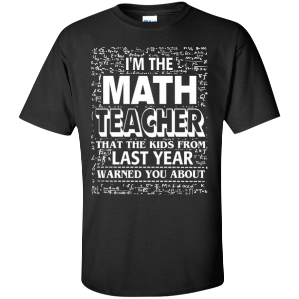 I am the Math Teacher that the Kids from Last Year Warned You About Teacher T-shirt Hoodie - TeachersLoungeShop