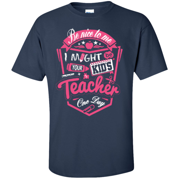 Be Nice to Me I Might Be Your Kids Teacher One Day  T-Shirt - TeachersLoungeShop - 3