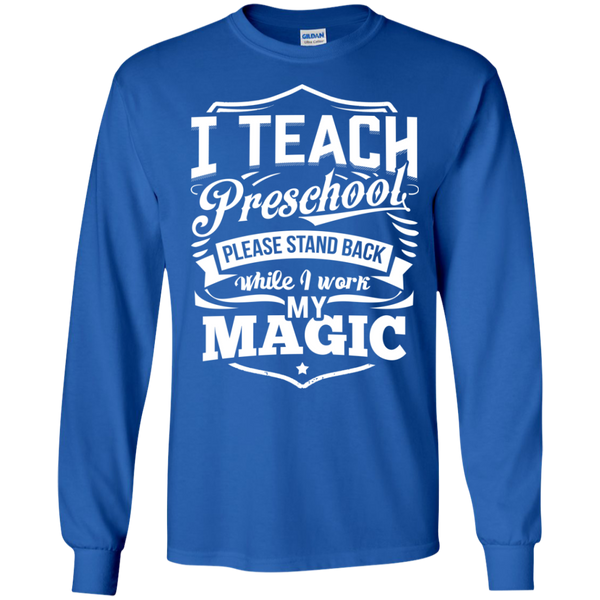 I Teach Preschool please stand while I work my magic ls Tshirt - TeachersLoungeShop - 7