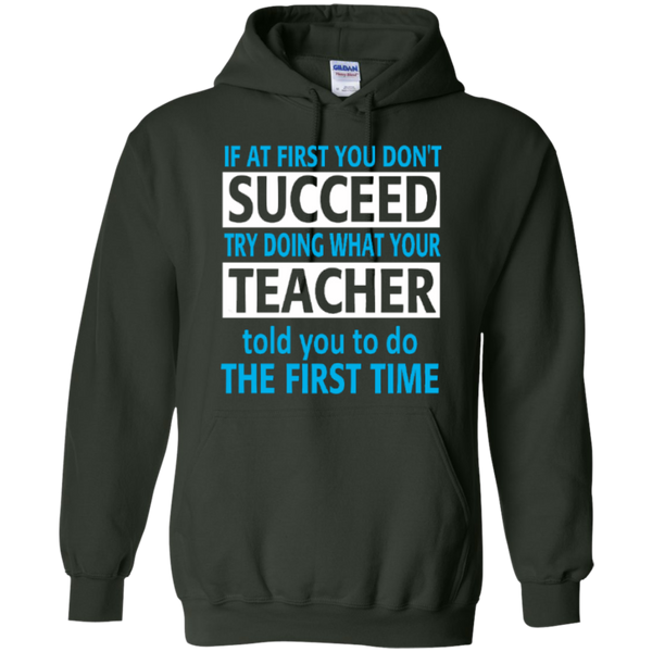 If at First you don't Succeed try doing what your Teacher told you to do the First Time   Hoodie 8 oz - TeachersLoungeShop - 4