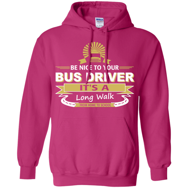 Be Nice to Your Bus Driver It's a Long Walk From Home to School Pullover Hoodie 8 oz - TeachersLoungeShop - 7