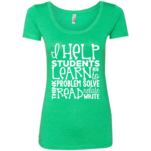 I Help Students Learn Think Problem Solve Read Relate Write Next Level Ladies Triblend Scoop - TeachersLoungeShop - 1