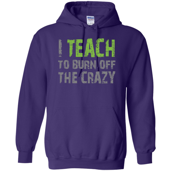 I Teach to burn off the crazy Hoodie 8 oz - TeachersLoungeShop - 7