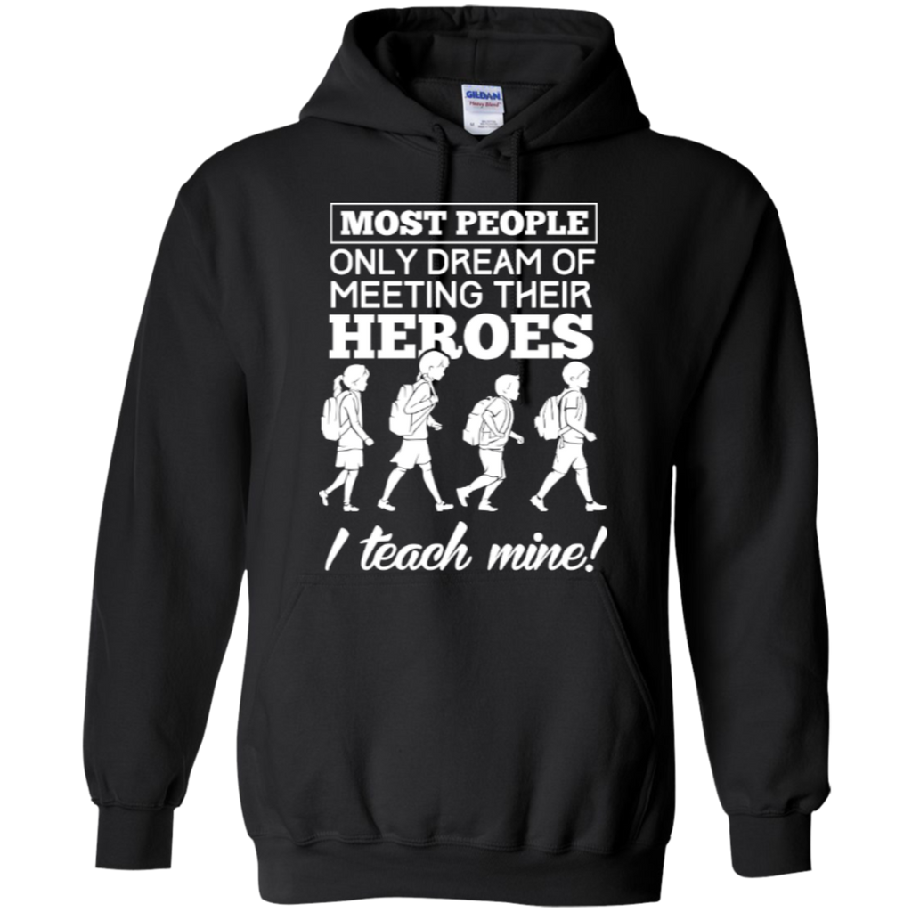 Most people only dream of meeting their heroes i teach mine Hoodies - TeachersLoungeShop - 1