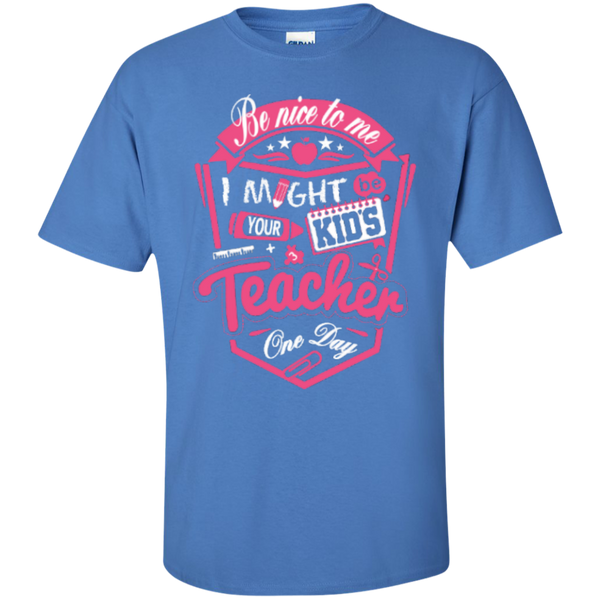 Be Nice to Me I Might Be Your Kids Teacher One Day  T-Shirt - TeachersLoungeShop - 6