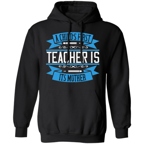 A child's first teacher is its mother Pullover Hoodie