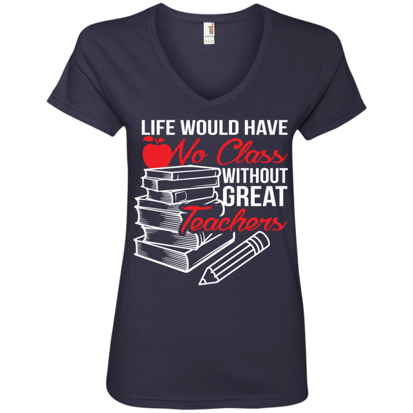 Life Would Have No Class Without Great Teachers 'Ladies V-Neck Tee - TeachersLoungeShop - 2