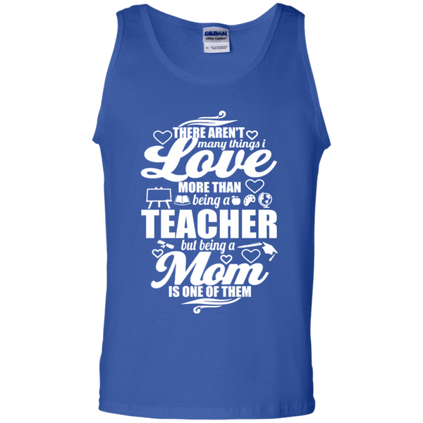 There aren't Many Things I Love More Than Being A Teacher but being a Mom is One of Them  100% Cotton Tank Top - TeachersLoungeShop - 3