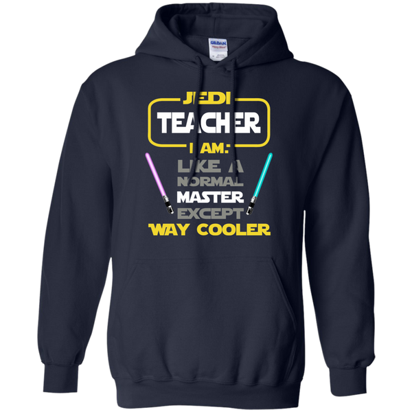 Jedi Teacher I Am Like a Normal Master Except Way Cooler Pullover Hoodie 8 oz - TeachersLoungeShop - 2