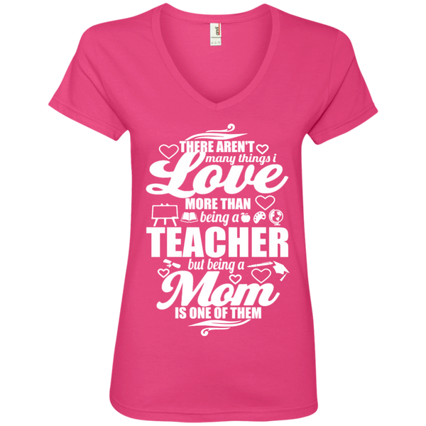 There aren't Many Things I Love More Than Being A Teacher but being a Mom is One of Them  Ladies' V-Neck Tee - TeachersLoungeShop - 2