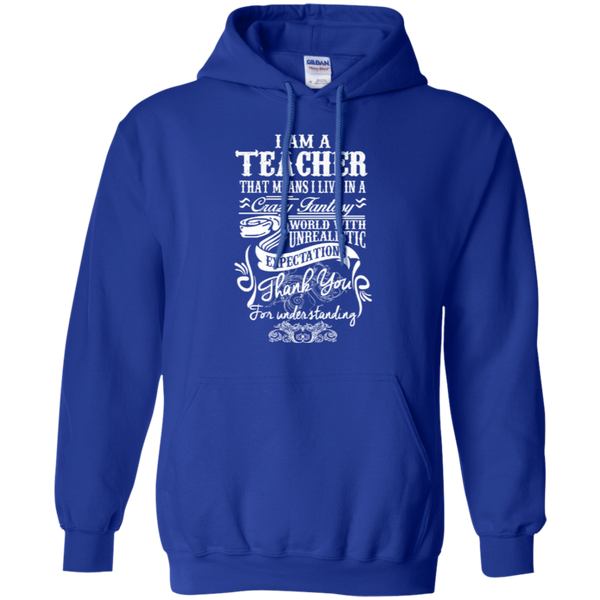 I Am a Teacher That Means I Live in a Crazy Fantasy World with Unrealistic Expectations Pullover Hoodie 8 oz - TeachersLoungeShop - 12