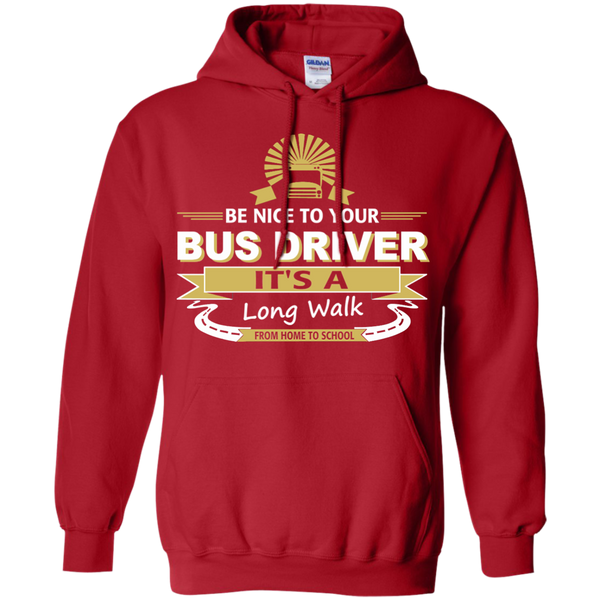 Be Nice to Your Bus Driver It's a Long Walk From Home to School Pullover Hoodie 8 oz - TeachersLoungeShop - 11