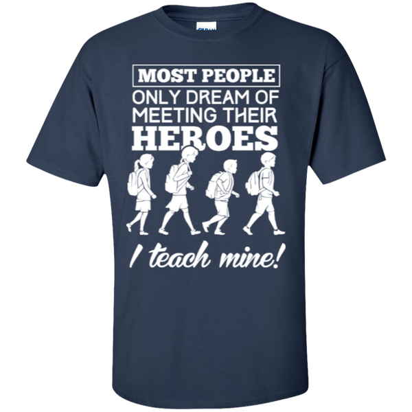 Most people only dream of meeting their heroes i teach mine  T-Shirt - TeachersLoungeShop - 6