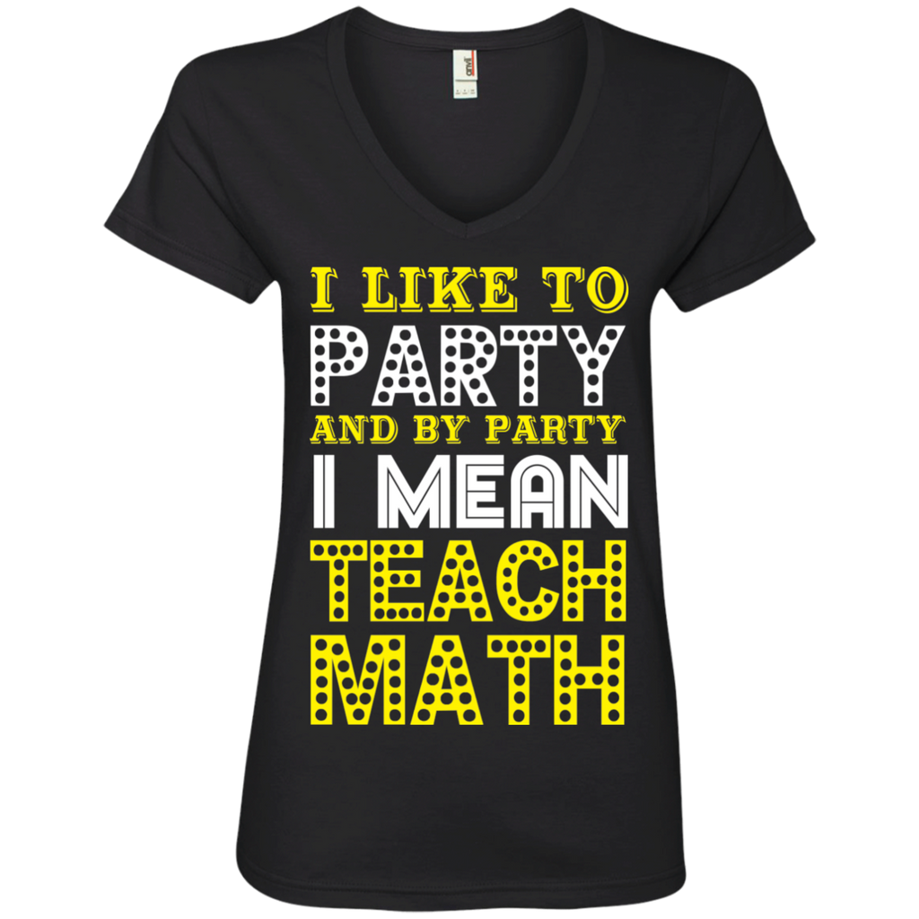 I Like to Party and by Party I mean Teach Math   V-Neck Tee - TeachersLoungeShop - 1