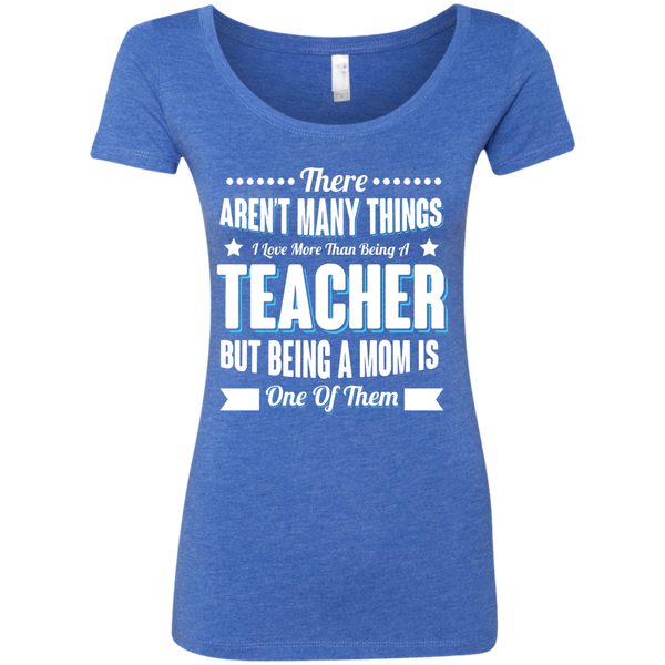 There aren't many things I Love more than being a Teacher but being a MOM is one of them Next  Level Ladies Triblend Scoop - TeachersLoungeShop - 5