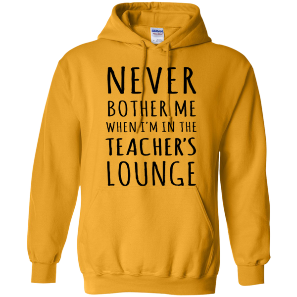 Never Bother Me When I'm in the Teacher's Lounge T-Shirt Hoodie - TeachersLoungeShop - 1