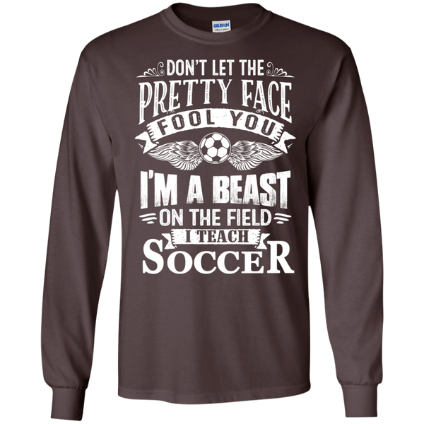 Dont Let the Pretty Face Fool You I'm a Beast on the Field I Teach Soccer LS Ultra Cotton Tshirt - TeachersLoungeShop - 3