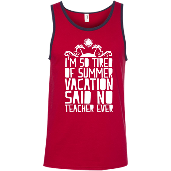 I'm So Tired of Summer Vacation Said No Teacher ever  Ringspun Cotton Tank Top - TeachersLoungeShop - 4