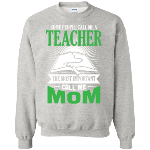Some people call me a Teacher the most important call me MOM   Crewneck Pullover Sweatshirt  8 oz - TeachersLoungeShop - 1