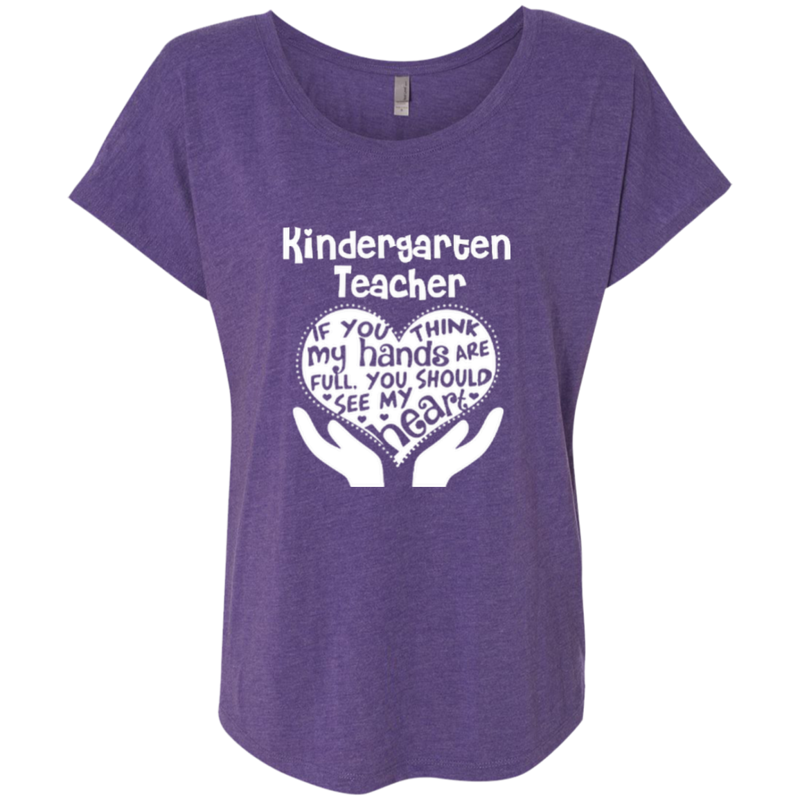 Kindergarten Teacher If You Think My Hands Are Full You Should See My Heart Next Level Ladies Triblend Dolman Sleeve