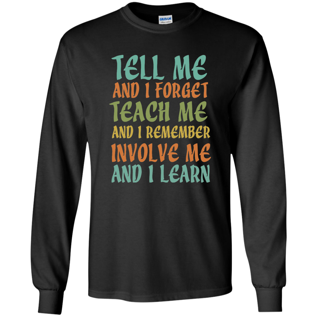 Tell Me and I Forget Teach Me and I Remember Involve Me and I Learn LS Ultra Cotton Tshirt - TeachersLoungeShop - 1