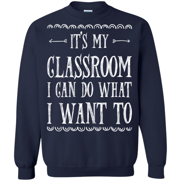 It's My Classroom I can do what i want to  Crewneck Pullover Sweatshirt  8 oz - TeachersLoungeShop - 3