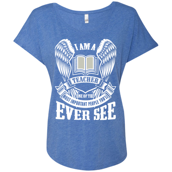I am a Teacher One of the Most Important People You'll Ever See Next Level Ladies Triblend Dolman Sleeve - TeachersLoungeShop - 8