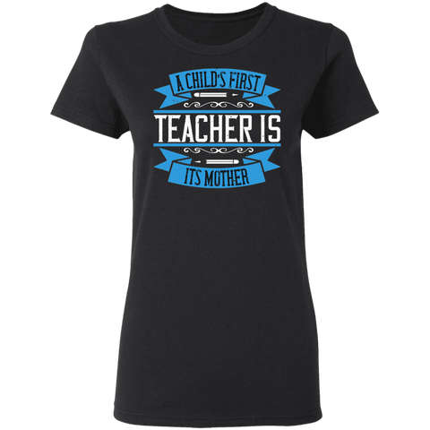 A child's first teacher is its mother Ladies' T-shirt
